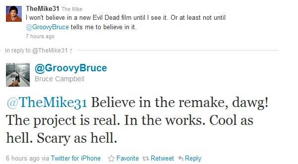 Bruce Campbell: Believe in the Evil Dead remake, dawg! The project is real. In the works. Cool as hell. Scary as hell.